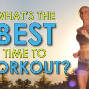 The Best Time For Your Workout: Find Out What Part of The Day is Best for You