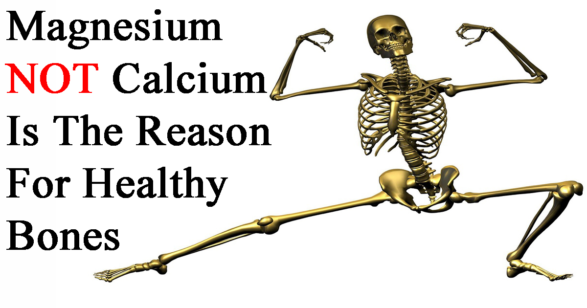 In Order To Have Healthy Bones, Consume Magnesium, Not Calcium